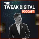 The Tweak Digital Podcast